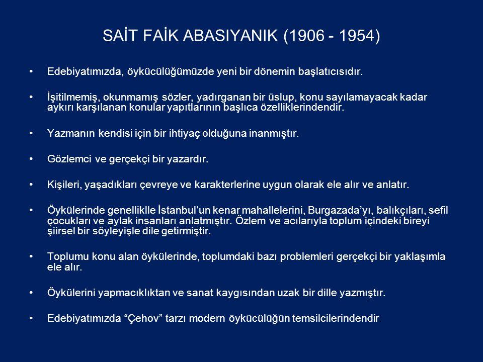 SAİT FAİK ABASIYANIK (1906 - 1954) •Edebiyatımızda, öykücülüğümüzde yeni bir dönemin başlatıcısıdır.