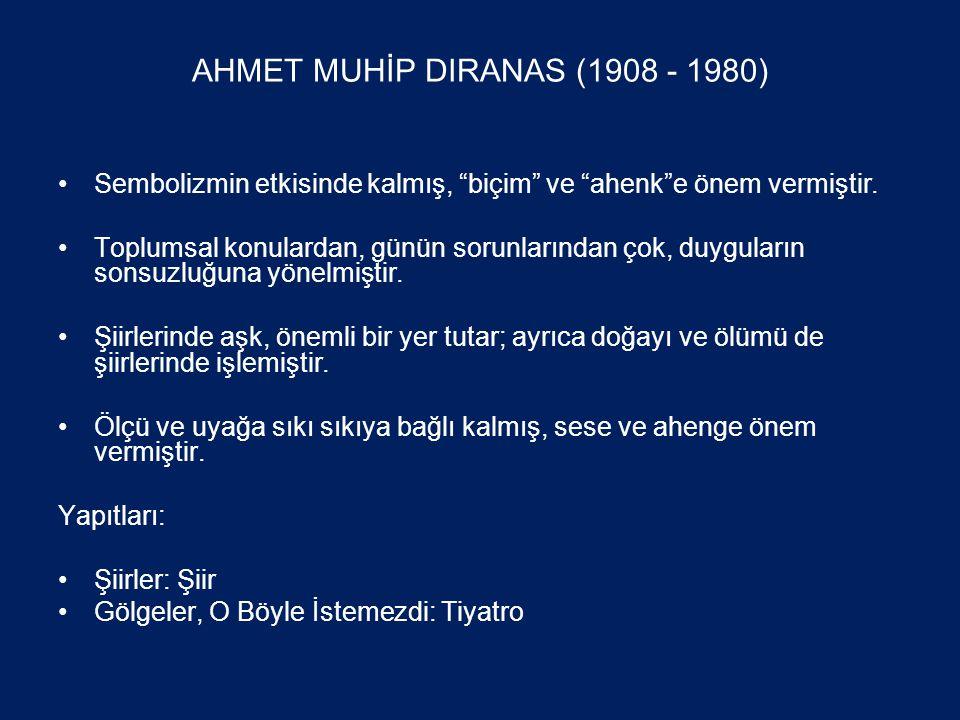 AHMET MUHİP DIRANAS (1908 - 1980) •Sembolizmin etkisinde kalmış, biçim ve ahenk e önem vermiştir.