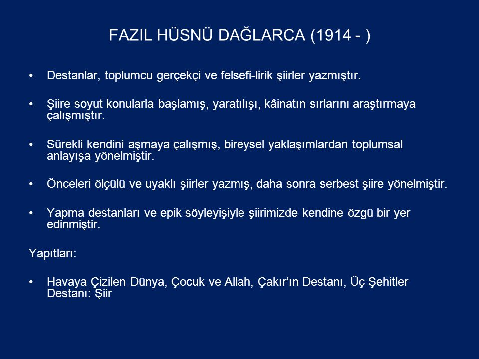 FAZIL HÜSNÜ DAĞLARCA (1914 - ) •Destanlar, toplumcu gerçekçi ve felsefi-lirik şiirler yazmıştır.