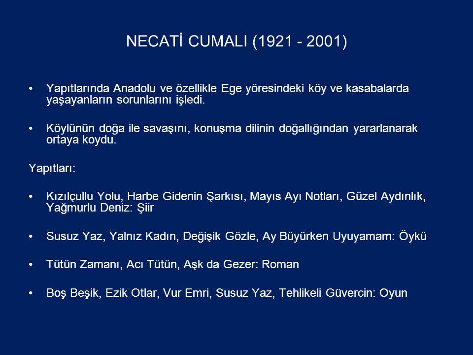NECATİ CUMALI (1921 - 2001) •Yapıtlarında Anadolu ve özellikle Ege yöresindeki köy ve kasabalarda yaşayanların sorunlarını işledi.
