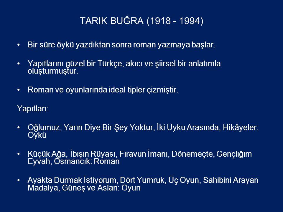 TARIK BUĞRA (1918 - 1994) •Bir süre öykü yazdıktan sonra roman yazmaya başlar.