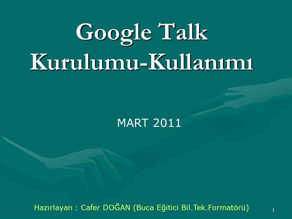 1 Google Talk Kurulumu-Kullanımı MART 2011 Hazırlayan : Cafer DOĞAN (Buca Eğitici Bil.Tek.Formatörü)