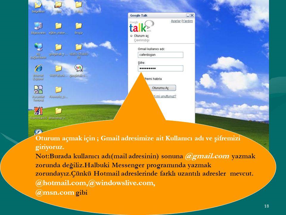 18 Oturum açmak için ; Gmail adresimize ait Kullanıcı adı ve şifremizi giriyoruz. Not:Burada kullanıcı adı(mail adresinin) sonuna @gmail.com yazmak zo