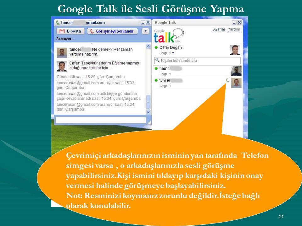 21 Google Talk ile Sesli Görüşme Yapma Çevrimiçi arkadaşlarınızın isminin yan tarafında Telefon simgesi varsa, o arkadaşlarınızla sesli görüşme yapabi