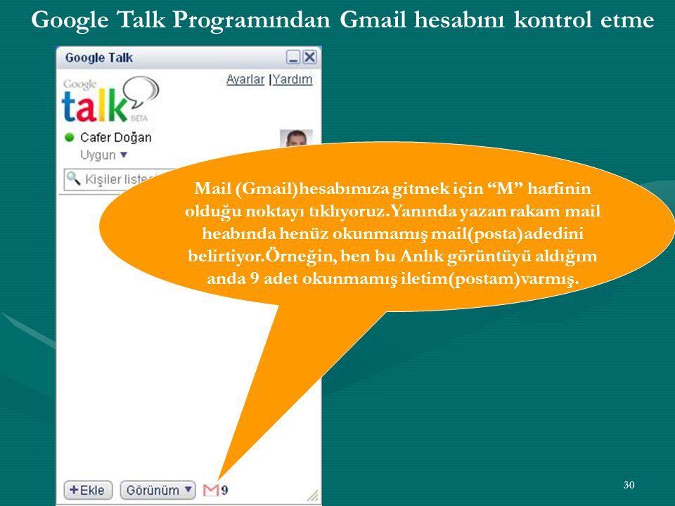 """30 Google Talk Programından Gmail hesabını kontrol etme Mail (Gmail)hesabımıza gitmek için """"M"""" harfinin olduğu noktayı tıklıyoruz.Yanında yazan rakam"""
