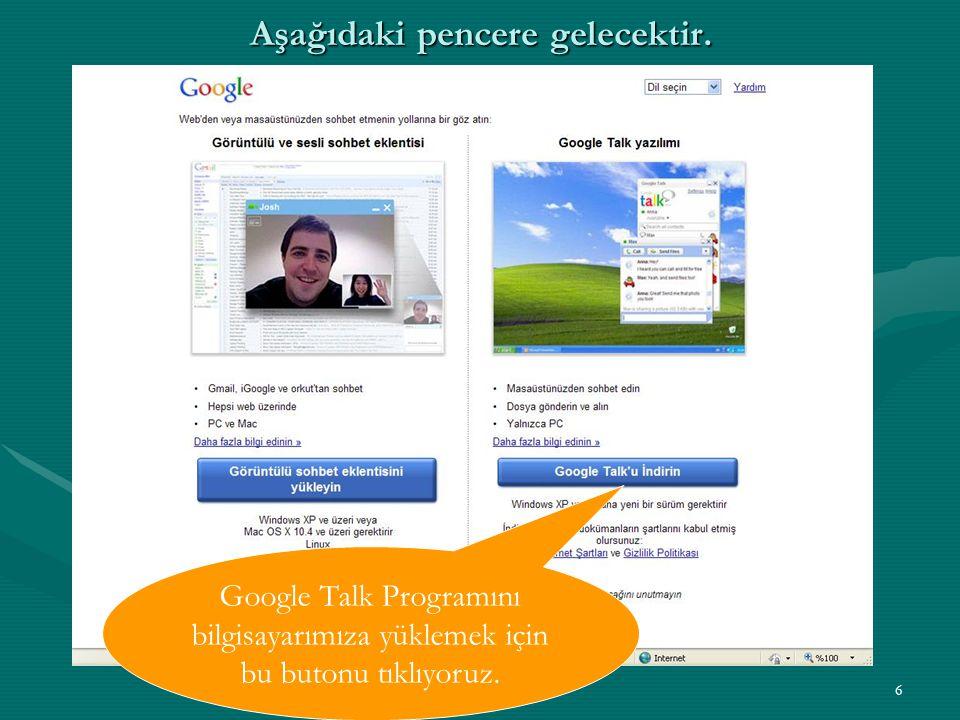 6 Aşağıdaki pencere gelecektir. Google Talk Programını bilgisayarımıza yüklemek için bu butonu tıklıyoruz.