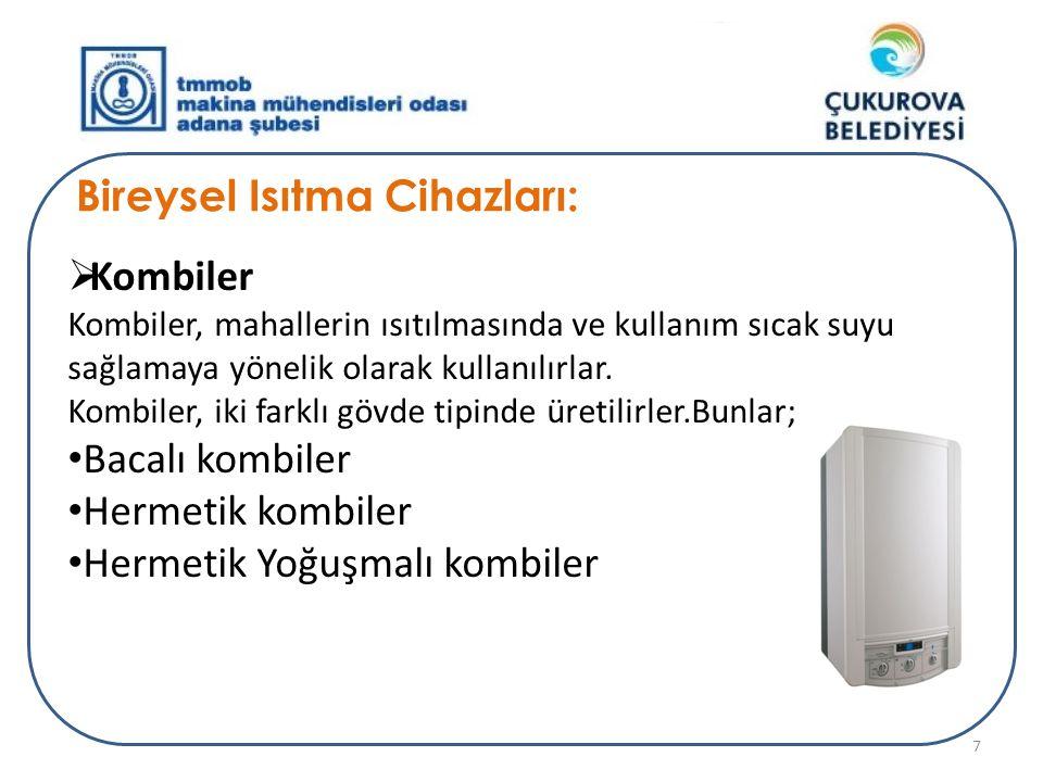 Bireysel Isıtma Cihazları:  Kombiler Kombiler, mahallerin ısıtılmasında ve kullanım sıcak suyu sağlamaya yönelik olarak kullanılırlar. Kombiler, iki