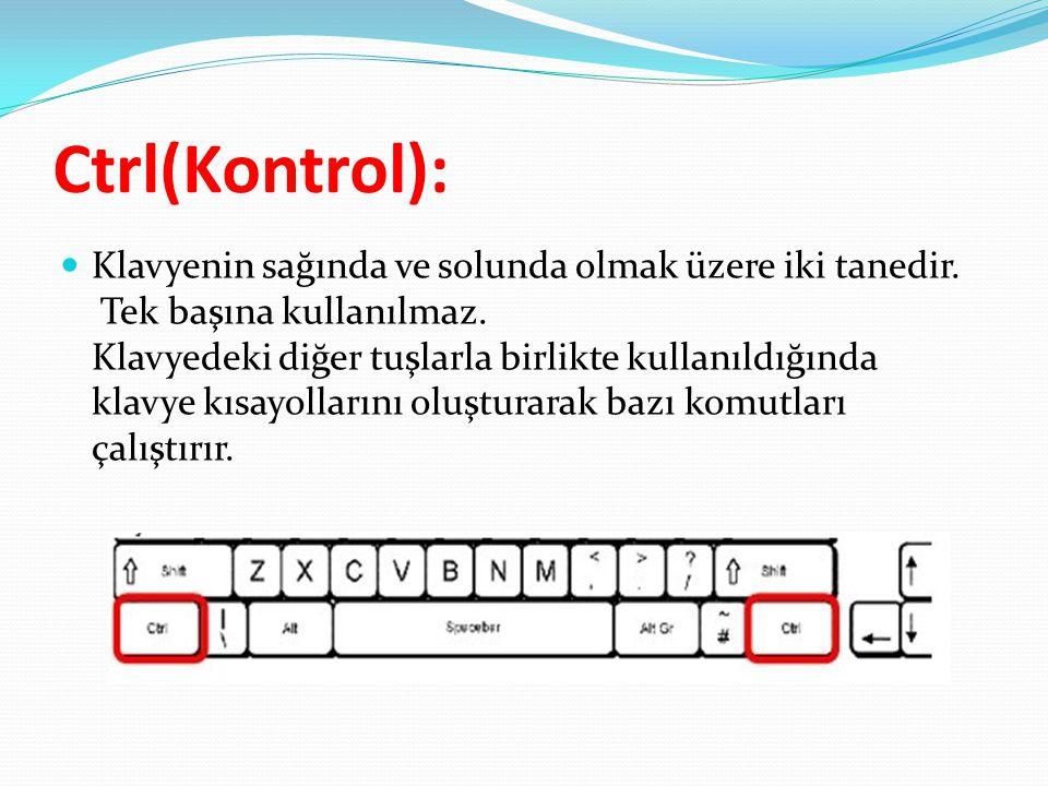 Ctrl(Kontrol):  Klavyenin sağında ve solunda olmak üzere iki tanedir. Tek başına kullanılmaz. Klavyedeki diğer tuşlarla birlikte kullanıldığında klav