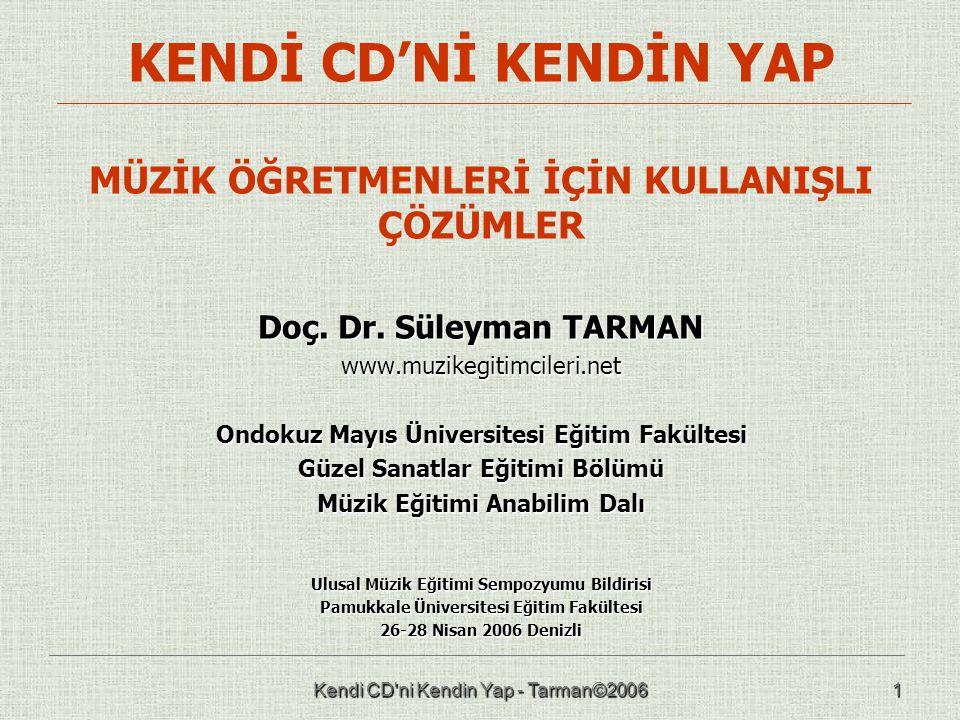 Kendi CD'ni Kendin Yap - Tarman©20061 KENDİ CD'Nİ KENDİN YAP MÜZİK ÖĞRETMENLERİ İÇİN KULLANIŞLI ÇÖZÜMLER Doç. Dr. Süleyman TARMAN www.muzikegitimciler