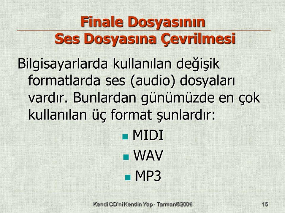 Kendi CD'ni Kendin Yap - Tarman©200615 Finale Dosyasının Ses Dosyasına Çevrilmesi Bilgisayarlarda kullanılan değişik formatlarda ses (audio) dosyaları