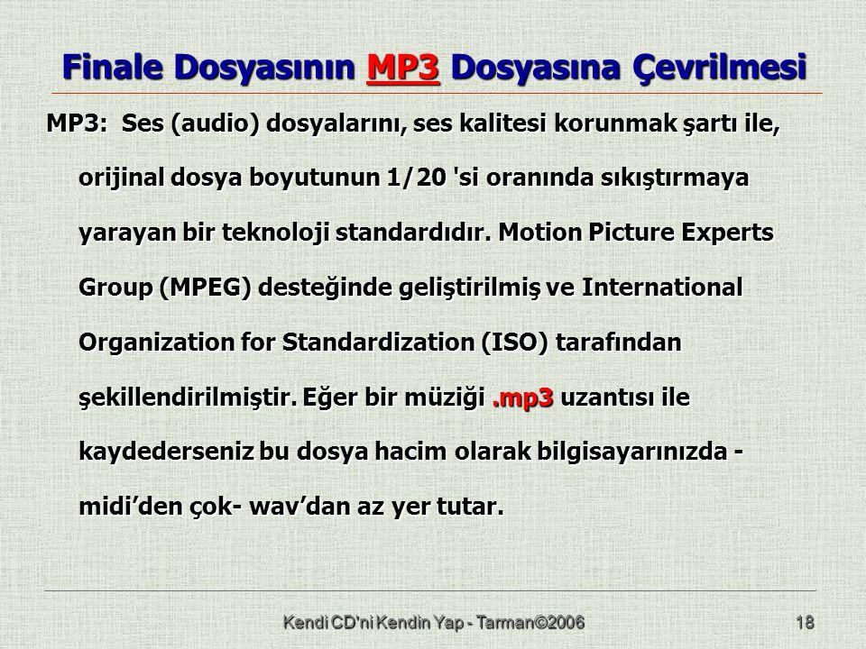 Kendi CD ni Kendin Yap - Tarman©200618 Finale Dosyasının MP3 Dosyasına Çevrilmesi MP3: Ses (audio) dosyalarını, ses kalitesi korunmak şartı ile, orijinal dosya boyutunun 1/20 si oranında sıkıştırmaya yarayan bir teknoloji standardıdır.