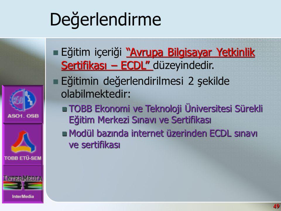 49 Değerlendirme Avrupa Bilgisayar Yetkinlik Sertifikası – ECDL  Eğitim içeriği Avrupa Bilgisayar Yetkinlik Sertifikası – ECDL düzeyindedir.