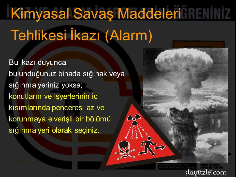 Kimyasal Savaş Maddeleri Tehlikesi İkazı (Alarm) Saldırının kimyasal silahlarla yapılması halinde, ikaz radyoaktif serpintide olduğu gibi 3 dakika sür