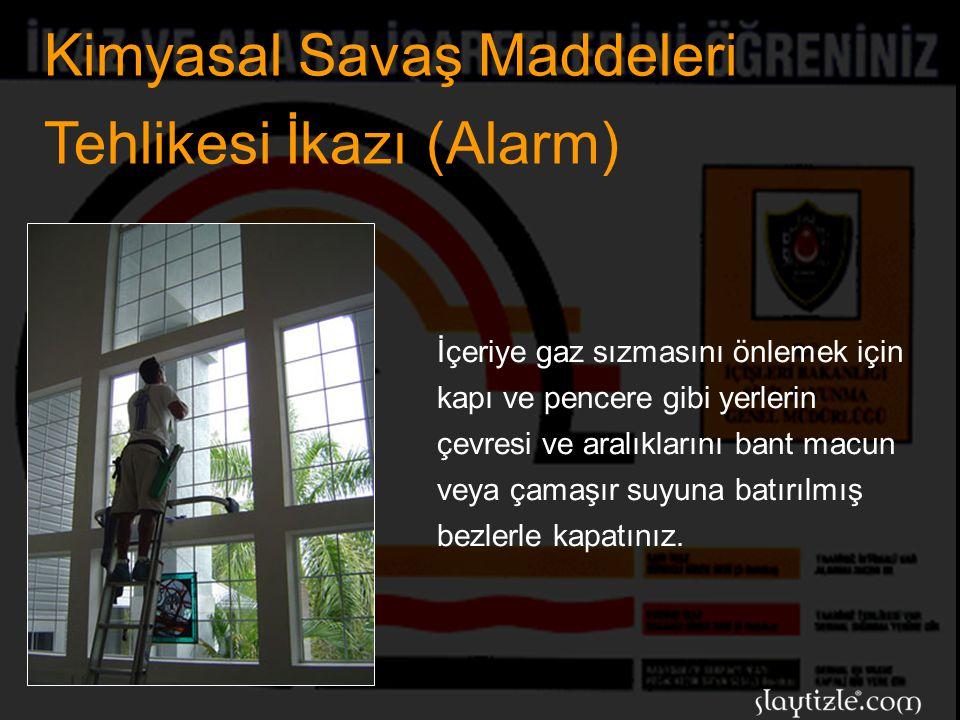 Kimyasal Savaş Maddeleri Tehlikesi İkazı (Alarm) Bu ikazı duyunca, bulunduğunuz binada sığınak veya sığınma yeriniz yoksa; konutların ve işyerlerinin