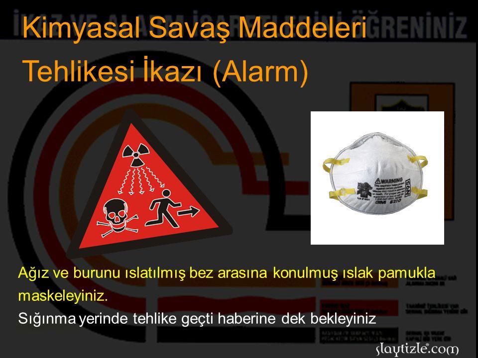 Kimyasal Savaş Maddeleri Tehlikesi İkazı (Alarm) İçeriye gaz sızmasını önlemek için kapı ve pencere gibi yerlerin çevresi ve aralıklarını bant macun v