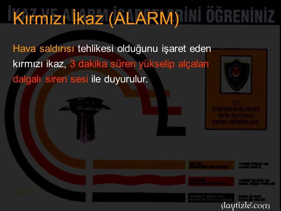 Kırmızı İkaz (ALARM) Hava saldırısı tehlikesi olduğunu işaret eden kırmızı ikaz, 3 dakika süren yükselip alçalan dalgalı siren sesi ile duyurulur.