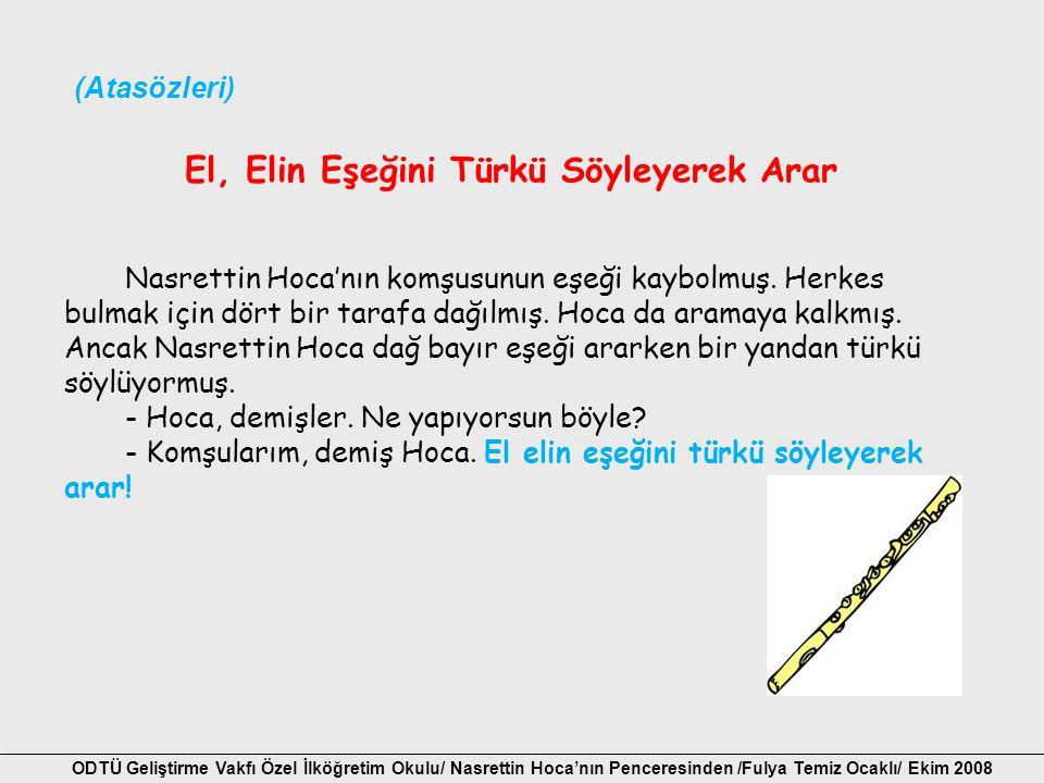 El, Elin Eşeğini Türkü Söyleyerek Arar Nasrettin Hoca'nın komşusunun eşeği kaybolmuş. Herkes bulmak için dört bir tarafa dağılmış. Hoca da aramaya kal