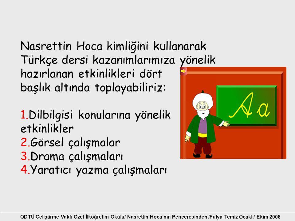 Nasrettin Hoca kimliğini kullanarak Türkçe dersi kazanımlarımıza yönelik hazırlanan etkinlikleri dört başlık altında toplayabiliriz: 1.Dilbilgisi konu