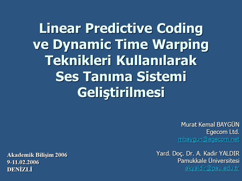 Linear Predictive Coding ve Dynamic Time Warping Teknikleri Kullanılarak Ses Tanıma Sistemi Geliştirilmesi Murat Kemal BAYGÜN Egecom Ltd. mbaygun@egec