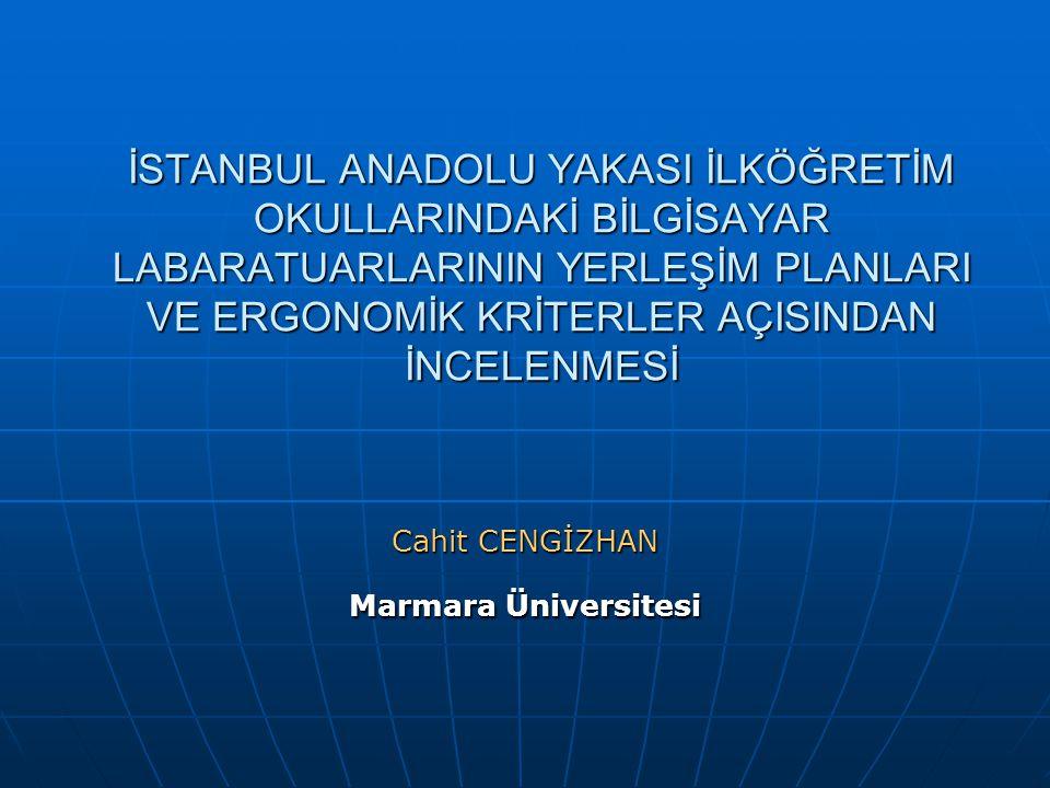 İSTANBUL ANADOLU YAKASI İLKÖĞRETİM OKULLARINDAKİ BİLGİSAYAR LABARATUARLARININ YERLEŞİM PLANLARI VE ERGONOMİK KRİTERLER AÇISINDAN İNCELENMESİ Cahit CENGİZHAN Marmara Üniversitesi