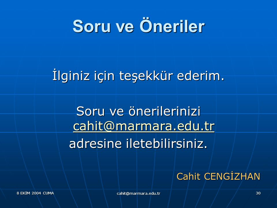 8 EKİM 2004 CUMA cahit@marmara.edu.tr 30 Soru ve Öneriler İlginiz için teşekkür ederim.