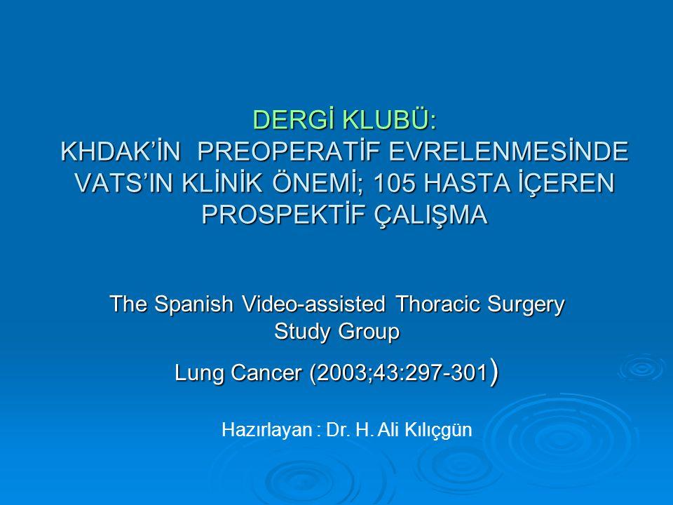 DERGİ KLUBÜ: KHDAK'İN PREOPERATİF EVRELENMESİNDE VATS'IN KLİNİK ÖNEMİ; 105 HASTA İÇEREN PROSPEKTİF ÇALIŞMA The Spanish Video-assisted Thoracic Surgery Study Group Lung Cancer (2003;43:297-301 ) Hazırlayan : Dr.