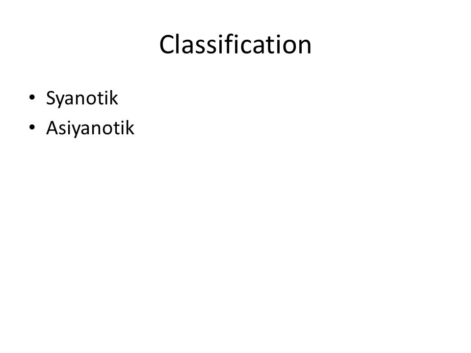 Classification • Syanotik • Asiyanotik