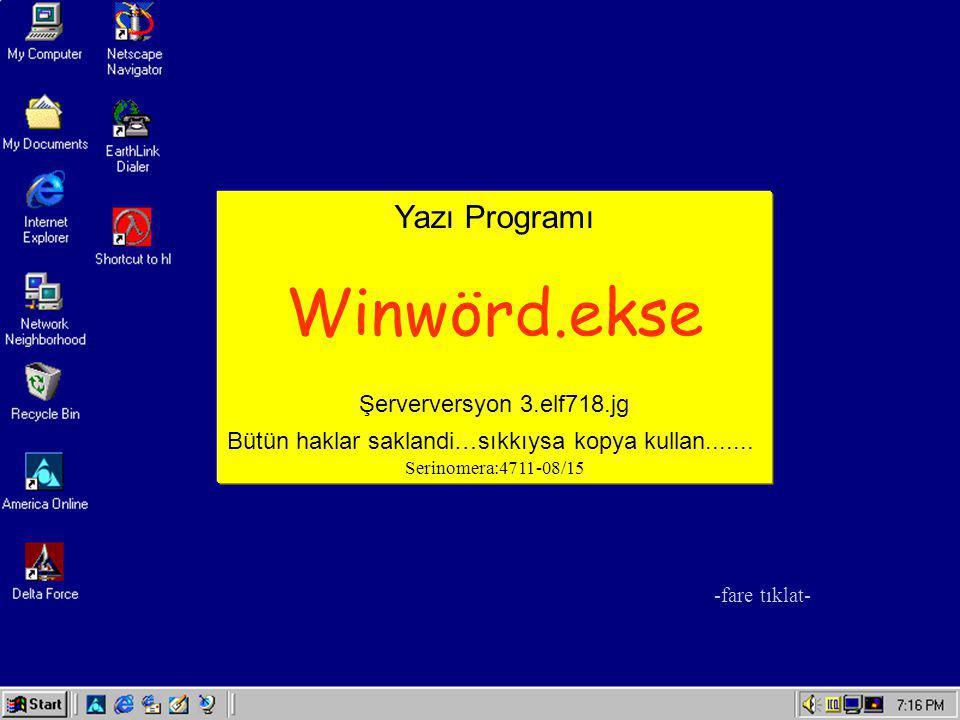 Yazı Programı Winwörd.ekse Şerverversyon 3.elf718.jg Bütün haklar saklandi…sıkkıysa kopya kullan....... Serinomera:4711-08/15 -fare tıklat-