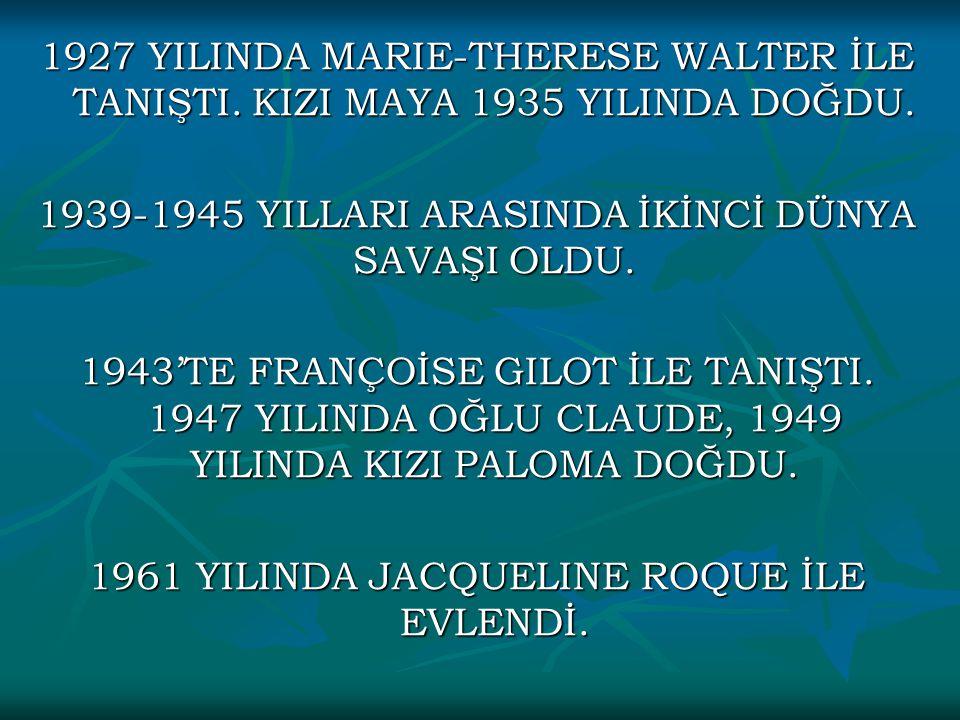1927 YILINDA MARIE-THERESE WALTER İLE TANIŞTI. KIZI MAYA 1935 YILINDA DOĞDU. 1939-1945 YILLARI ARASINDA İKİNCİ DÜNYA SAVAŞI OLDU. 1943'TE FRANÇOİSE GI