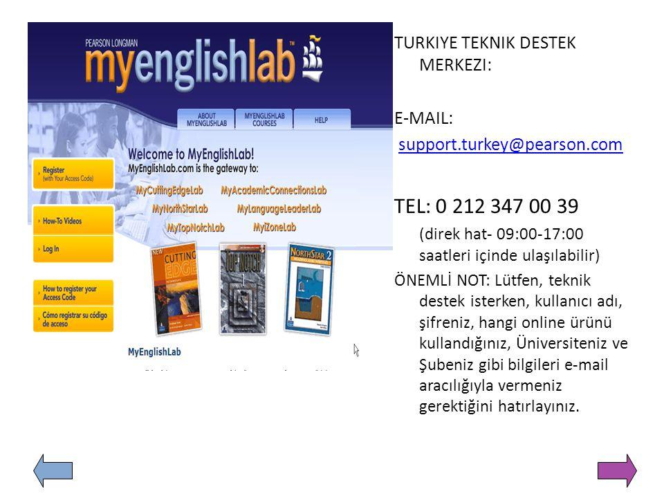 TURKIYE TEKNIK DESTEK MERKEZI: E-MAIL: support.turkey@pearson.com TEL: 0 212 347 00 39 (direk hat- 09:00-17:00 saatleri içinde ulaşılabilir) ÖNEMLİ NO