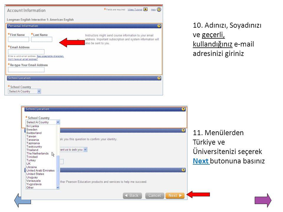 10. Adınızı, Soyadınızı ve geçerli, kullandığınız e-mail adresinizi giriniz 11. Menülerden Türkiye ve Üniversitenizi seçerek Next butonuna basınız