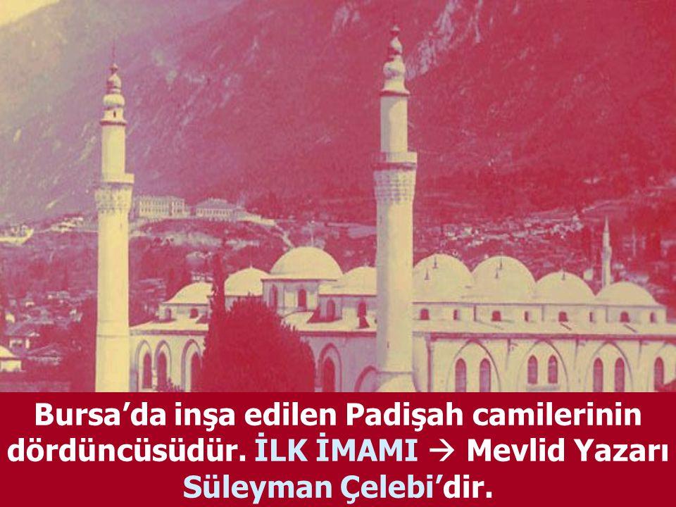 Bursa'da inşa edilen Padişah camilerinin dördüncüsüdür.