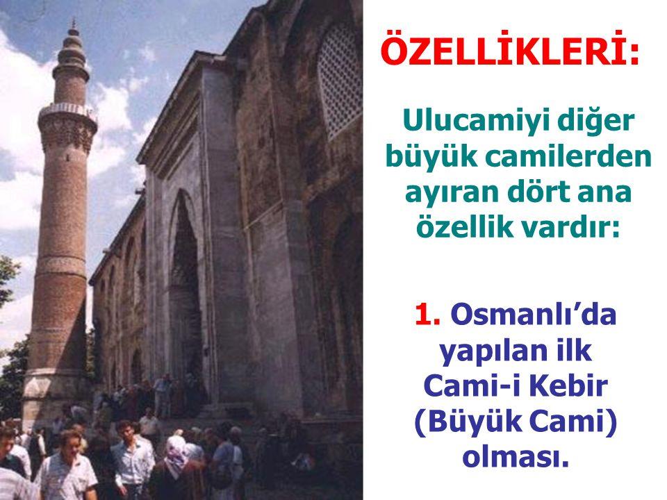 ÖZELLİKLERİ: Ulucamiyi diğer büyük camilerden ayıran dört ana özellik vardır: 1.