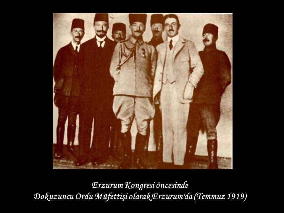Erzurum Kongresi öncesinde Dokuzuncu Ordu Müfettişi olarak Erzurum da (Temmuz 1919)
