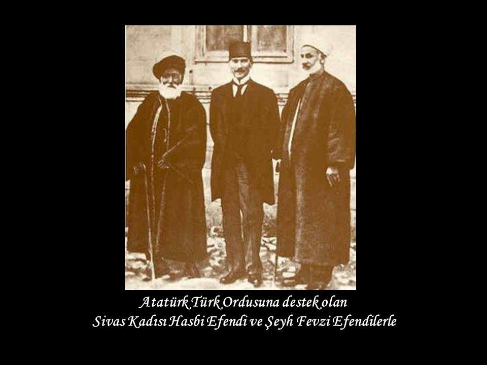 Atatürk Türk Ordusuna destek olan Sivas Kadısı Hasbi Efendi ve Şeyh Fevzi Efendilerle