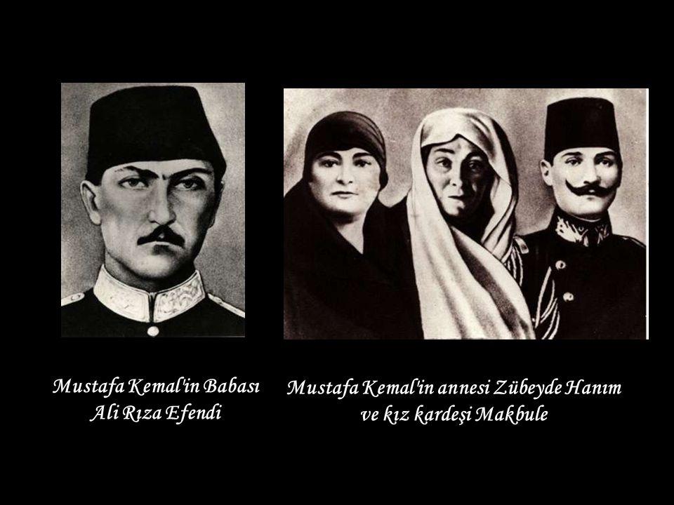 Mustafa Kemal in Babası Ali Rıza Efendi Mustafa Kemal in annesi Zübeyde Hanım ve kız kardeşi Makbule