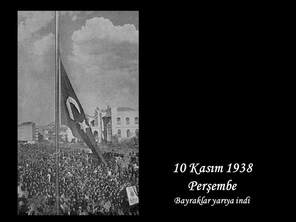 10 Kasım 1938 Perşembe Bayraklar yarıya indi