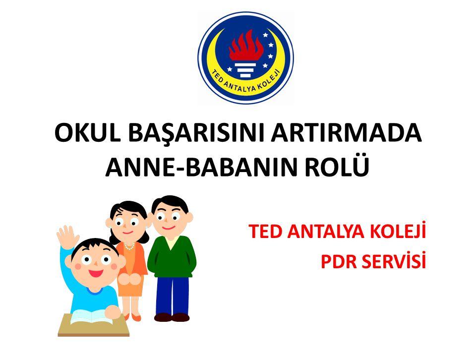 OKUL BAŞARISINI ARTIRMADA ANNE-BABANIN ROLÜ TED ANTALYA KOLEJİ PDR SERVİSİ