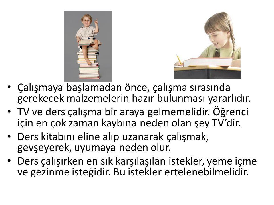 • Çalışmaya başlamadan önce, çalışma sırasında gerekecek malzemelerin hazır bulunması yararlıdır. • TV ve ders çalışma bir araya gelmemelidir. Öğrenci