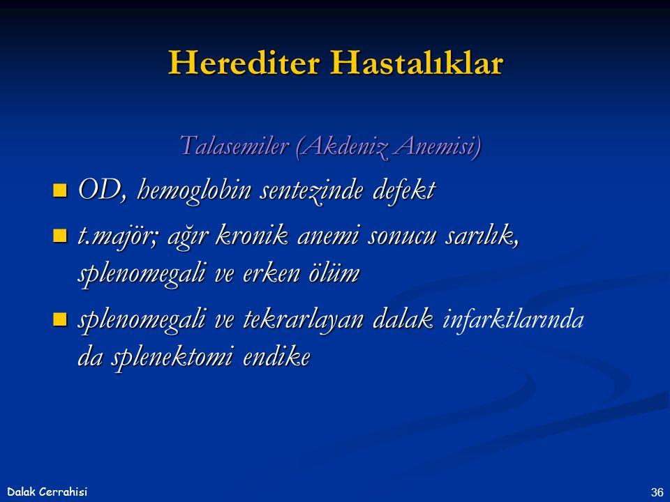 36Dalak Cerrahisi Talasemiler (Akdeniz Anemisi)  OD, hemoglobin sentezinde defekt  t.majör; ağır kronik anemi sonucu sarılık, splenomegali ve erken