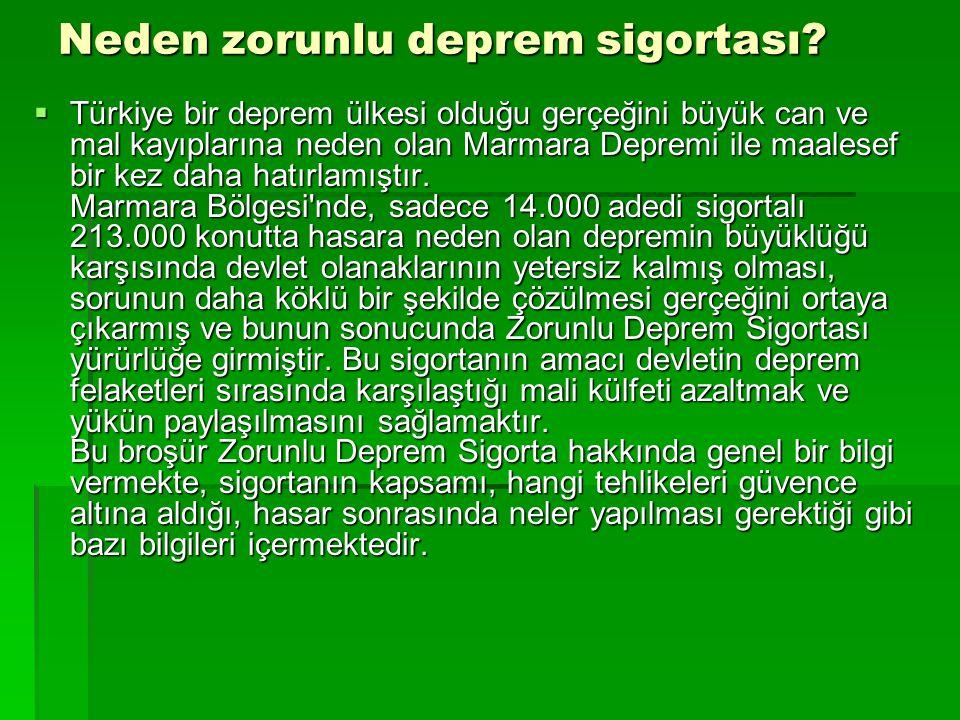 Neden zorunlu deprem sigortası?  Türkiye bir deprem ülkesi olduğu gerçeğini büyük can ve mal kayıplarına neden olan Marmara Depremi ile maalesef bir