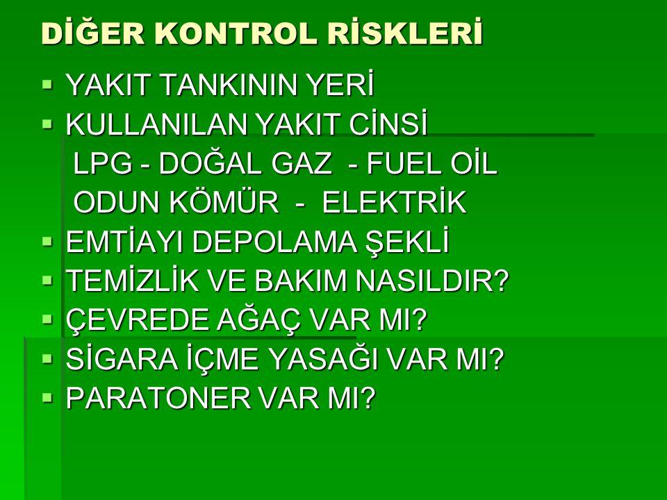 DİĞER KONTROL RİSKLERİ  YAKIT TANKININ YERİ  KULLANILAN YAKIT CİNSİ LPG - DOĞAL GAZ - FUEL OİL LPG - DOĞAL GAZ - FUEL OİL ODUN KÖMÜR - ELEKTRİK ODUN