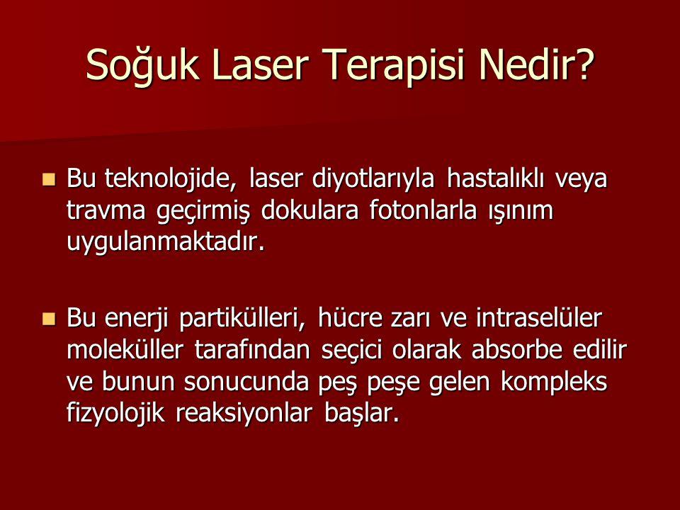 Soğuk Laser Terapisi Nedir?  Bu teknolojide, laser diyotlarıyla hastalıklı veya travma geçirmiş dokulara fotonlarla ışınım uygulanmaktadır.  Bu ener