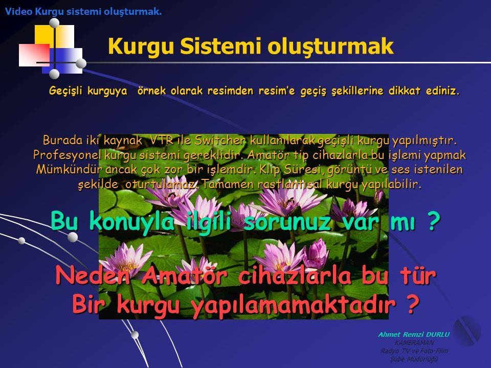 Ahmet Remzi DURLU KAMERAMAN Radyo TV ve Foto-Film Şube Müdürlüğü Kurgu Sistemi oluşturmak Geçişli kurguya örnek olarak resimden resim'e geçiş şekiller