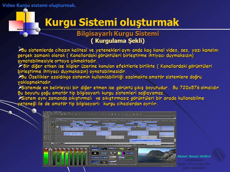 Ahmet Remzi DURLU KAMERAMAN Radyo TV ve Foto-Film Şube Müdürlüğü Kurgu Sistemi oluşturmak Bilgisayarlı Kurgu Sistemi ( Kurgulama Şekli) BBBBu sist