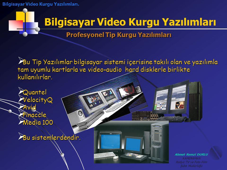 Ahmet Remzi DURLU KAMERAMAN Radyo TV ve Foto-Film Şube Müdürlüğü Bilgisayar Video Kurgu Yazılımları Bilgisayar Video Kurgu Yazılımları.Profesyonel Tip