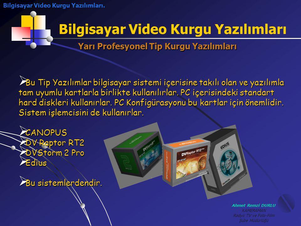 Ahmet Remzi DURLU KAMERAMAN Radyo TV ve Foto-Film Şube Müdürlüğü Bilgisayar Video Kurgu Yazılımları Bilgisayar Video Kurgu Yazılımları.Yarı Profesyone