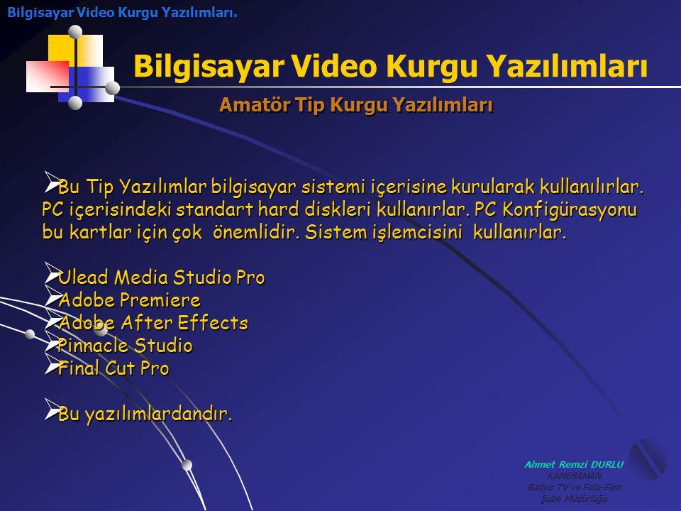 Ahmet Remzi DURLU KAMERAMAN Radyo TV ve Foto-Film Şube Müdürlüğü Bilgisayar Video Kurgu Yazılımları Bilgisayar Video Kurgu Yazılımları.Amatör Tip Kurg