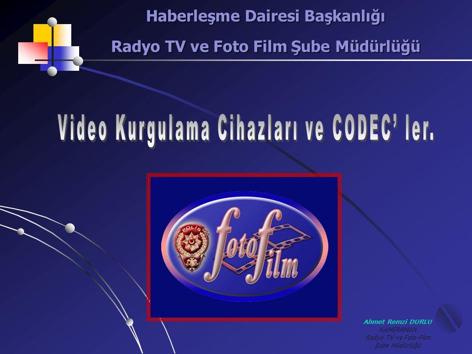 Ahmet Remzi DURLU KAMERAMAN Radyo TV ve Foto-Film Şube Müdürlüğü  D V CAM VC Pro VC Pro 50 Profesyonel Tip Dijital Tip Kurgu Cihazları 10110101 10000101 Manyetik Kaset Üzerine Dijital Kayıt Kayıt ve Okuma Şekli Video Kurgulama Cihazları ve CODEC' ler.