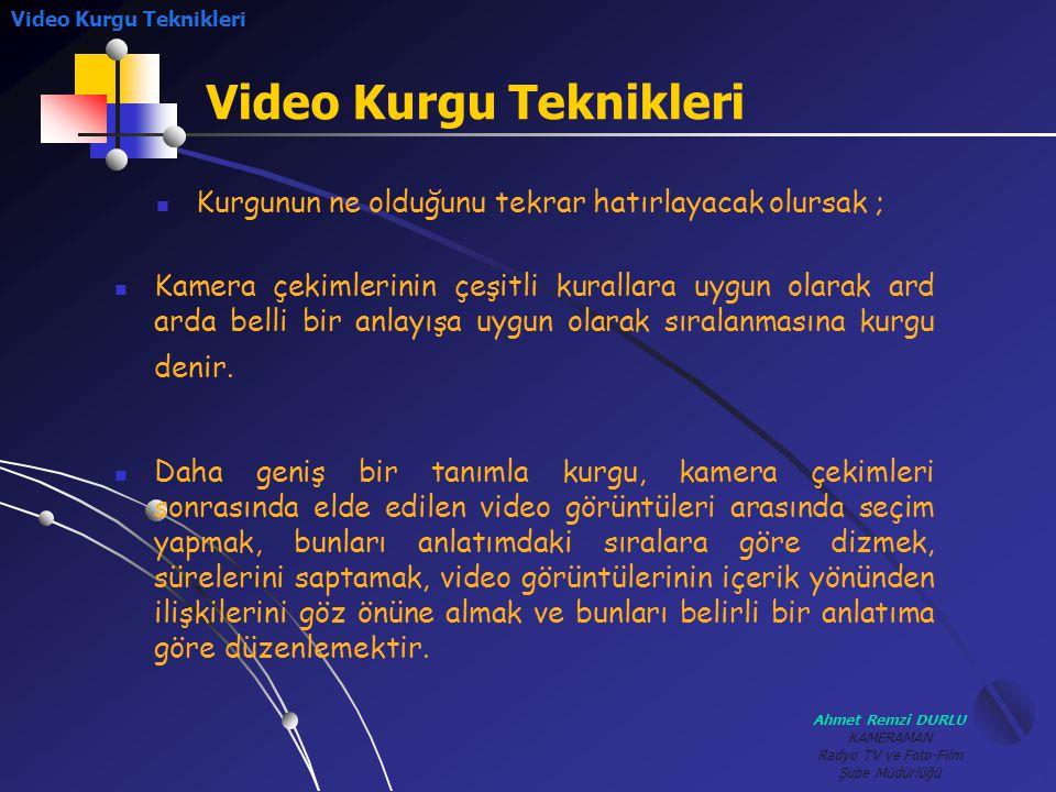 Ahmet Remzi DURLU KAMERAMAN Radyo TV ve Foto-Film Şube Müdürlüğü Video Kurgu Teknikleri KKamera çekimlerinin çeşitli kurallara uygun olarak ard arda